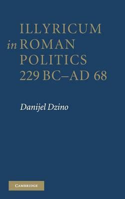 Illyricum in Roman Politics, 229 BC-AD 68