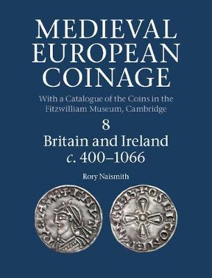 Medieval European Coinage: Volume 8, Britain and Ireland c.400-1066