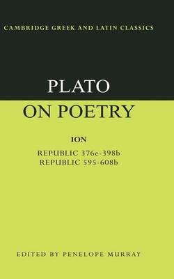 Plato on Poetry: Ion; Republic 376e-398b9; Republic 595-608b10