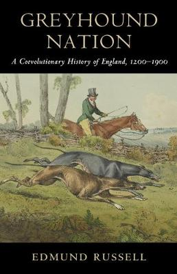 Greyhound Nation: A Coevolutionary History of England, 1200-1900