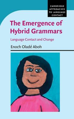 The Emergence of Hybrid Grammars: Language Contact and Change