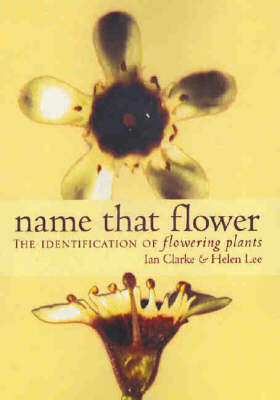 Name that Flower: The Identification of Flowering Plants: 2nd Edition