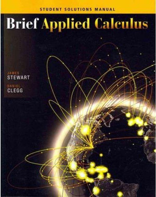 Student Solutions Manual for Stewart/Clegg's Brief Applied Calculus