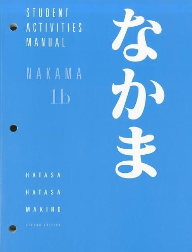 Student Activities Manual for Hatasa/Hatasa/Makino's Nakama 1B: Introductory Japanese: Communication, Culture, Context