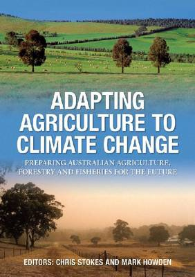 Adapting Agriculture to Climate Change: Preparing Australian Agriculture, Forestry and Fisheries for the Future