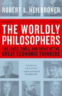The Worldly Philosophers: The Lives, Times, and Ideas of the Great Economic Thinkers
