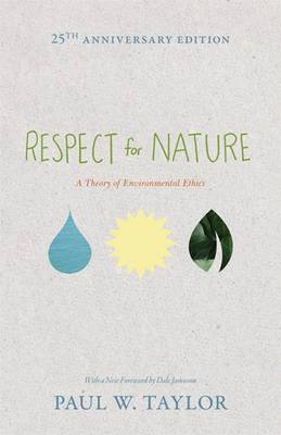 Respect for Nature: A Theory of Environmental Ethics - 25th Anniversary Edition