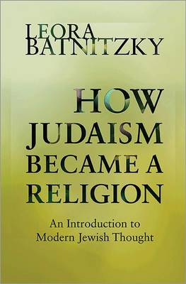 How Judaism Became a Religion: An Introduction to Modern