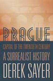 Prague, Capital of the Twentieth Century: A Surrealist History