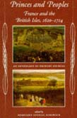 Princes And Peoples: France And The British Isles, 1620-1714: An Anthology Of Prim