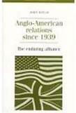 Anglo-American Relations Since 1939: The Enduring Allianc (POD)