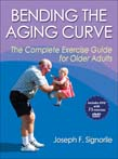 Bending the Aging Curve : The Complete Exercise Guide for Older Adults