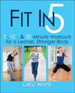 Fit in 5: 5, 10, and 30 Minute Workouts for a Leaner, Stronger Body