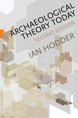 Archaeological Theory Today 2E