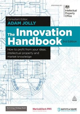 Innovation Handbook: How to Profit from Your Ideas, Intellectual Property and Market Knowledge 3ed