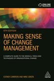 Making Sense of Change Management: A Complete Guide to the Models, Tools and Techniques of Organizational Change 5ed