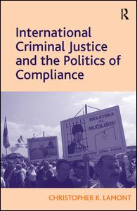 International Criminal Justice and the Politics of Compliance