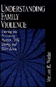Understanding Family Violence: Treating and Preventing Partner, Child, Sibling and Elder Abuse