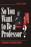 So You Want to be a Professor?: a Handbook for Graduate Students