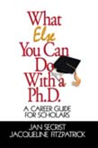 What Else You Can Do With a PH.D.: A Career Guide for Scholars