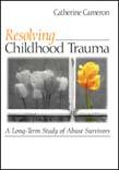 Resolving Childhood Trauma: A Long-Term Study of Abuse Survivors