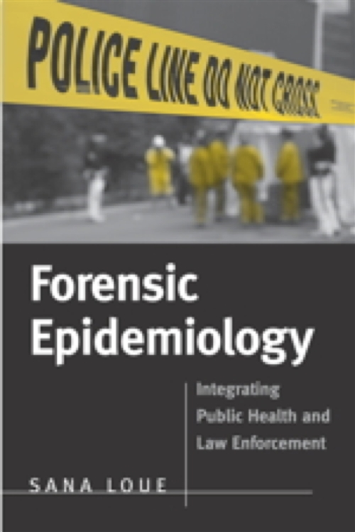 Forensic Epidemiology : Integrating Public Health And Law Enforcement