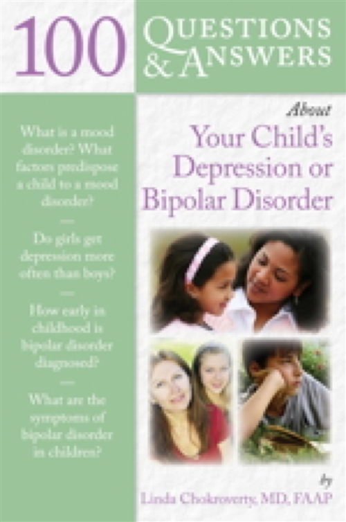 100 Questions  &  Answers About Your Child's Depression Or Bipolar Disorder