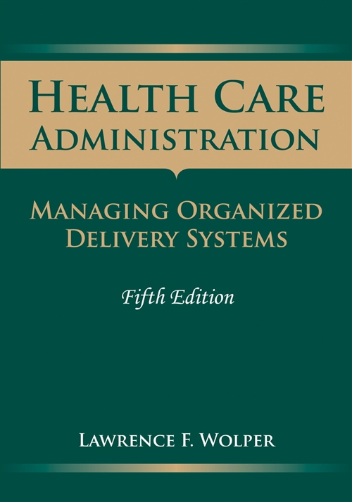Health Care Administration: Managing Organized Delivery Systems