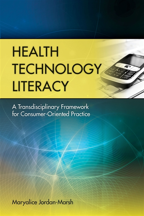 Health Technology Literacy : A Transdisciplinary Framework For  Consumer-Oriented Practice