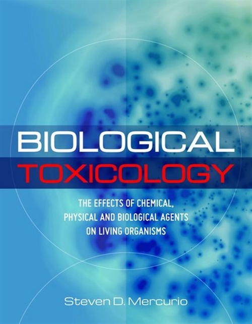 Biological Toxicology : The Effects of Chemical, Physical, and  Biological Agents on Living Organisms