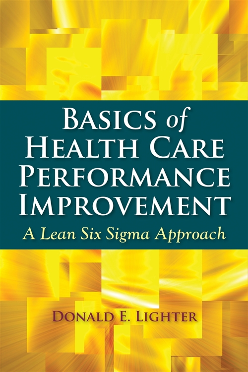 Basics Of Health Care Performance Improvement A Lean Six Sigma Approach
