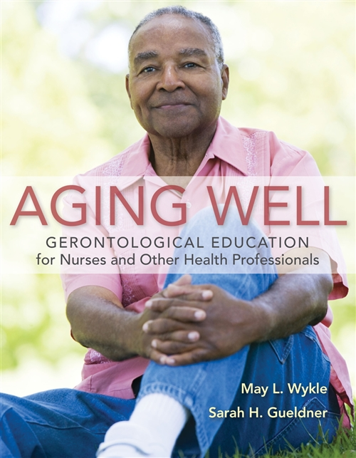 Aging Well : Gerontological Education for Nurses and Other Health  Professionals