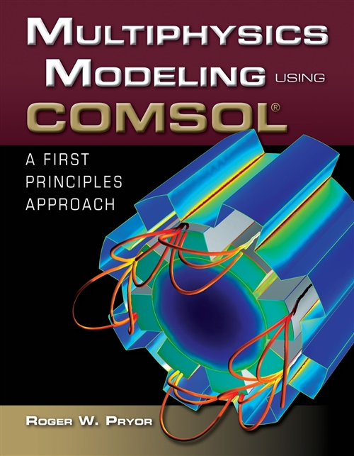 Multiphysics Modeling Using COMSOL�: A First Principles Approach