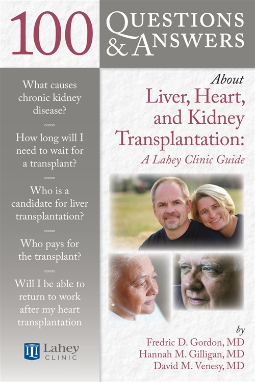 100 Questions  &  Answers About Liver, Heart, And Kidney  Transplantation: Lahey Clinic