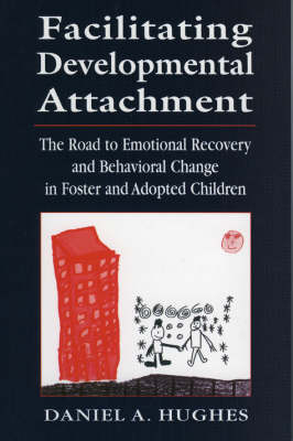 Facilitating Developmental Attachment: The Road to Emotional Recovery and Behavioral Change in Foster and Adopted Children