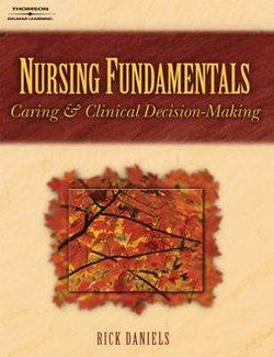 Nursing Fundamentals : Caring and Clinical Decision Making