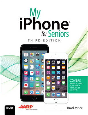 My iPhone for Seniors (Covers iPhone 7/7 Plus  and other models running iOS 10)