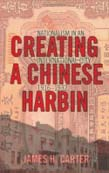 Creating a Chinese Harbin: Nationalism in an International City, 1916–1932