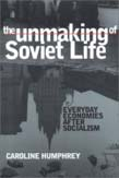 Unmaking of Soviet Life: Everyday Economies after Socialism