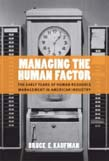 Managing the Human Factor: The Early Years of Human Resource Management in American Industry