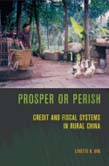 Prosper or Perish: Credit and Fiscal Systems in Rural China