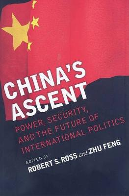 China's Ascent: Power, Security, and the Future of International Politics