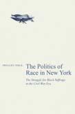 Politics of Race in New York: The Struggle for Black Suffrage in the Civil War Era