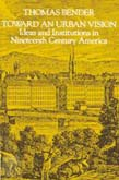 Toward an Urban Vision: Ideas and Institutions in Nineteenth-Century America (POD)