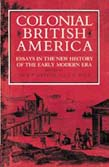 Colonial British America: Essays in the New History of the Early Modern Era (POD)