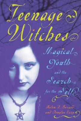 Teenage Witches: Magical Youth and the Search for the Self