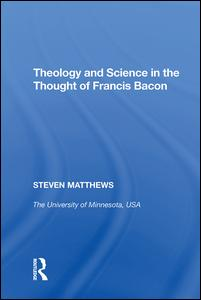 Theology and Science in the Thought of Francis Bacon