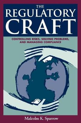 The Regulatory Craft: Controlling Risks, Solving Problems, and Managing Compliance