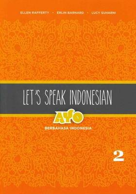 Let's Speak Indonesian: Ayo Berbahasa Indonesia: Volume 2