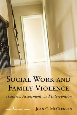 Social Work and Family Violence: Theories, Assessment, and Intervention